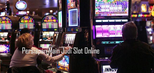 Persiapan Main Judi Slot Online